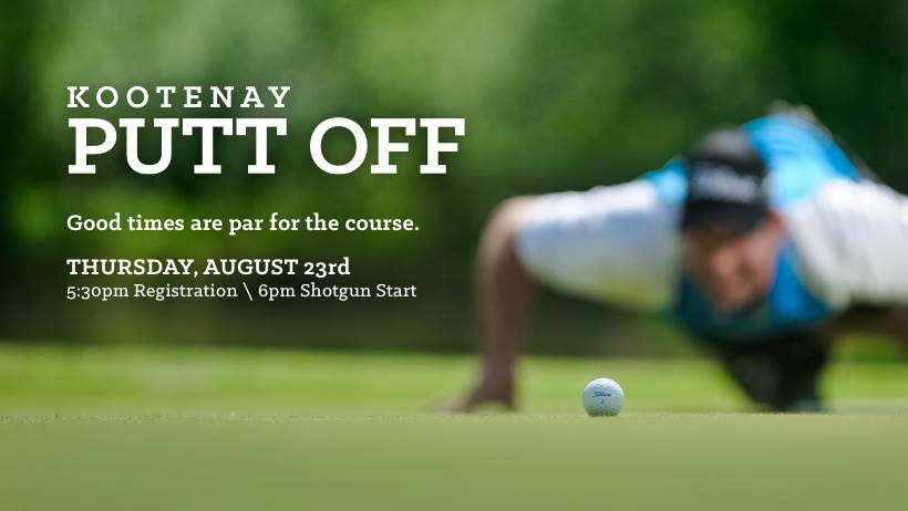 THURSDAY, August 23rd - Kootenay Putt Off | Calling all golfers! Ready to let those putting skills shine at the St. Eugene Golf Course? Putt all 18 Les Furber designed greens and see who gets crowned the Kootenays' best putter.* Hosted by St. Eugene Golf Resort & Casino
