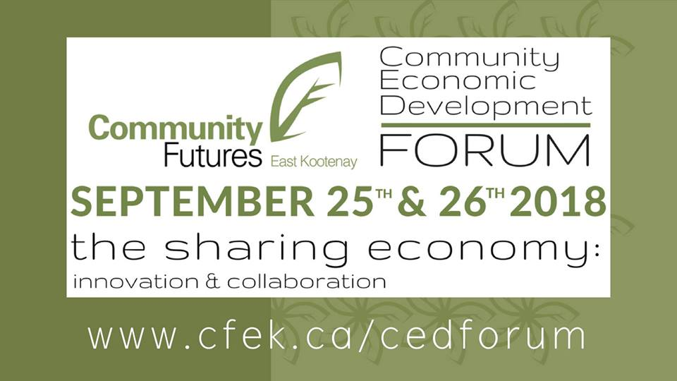 TUESDAY, Sep 25th + WEDNESDAY SEP 26th - Community Economic Development Forum | Community Futures East Kootenay is dedicated to fostering strong, vibrant local economies and to support this, we are hosting a two-day forum on the sharing economy.We want to explore ideas of how to harness the power of the sharing economy, use it as an economic driver for our communities, and challenge the delegates by examining emerging issues the sharing economy presents while reviewing exciting case studies. The conference is designed for stakeholders and participants to connect across organizations and collaborate.* Hosted by Ground Floor Coworking Space and Community Futures East Kootenay - CFEK