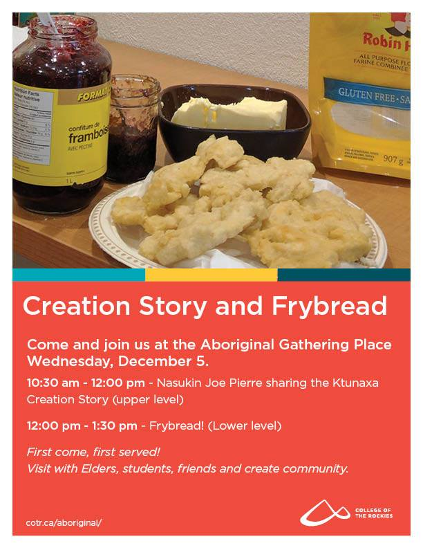 WEDNESDAY, DECEMBER 5th - Ktunaxa Creation Story and Frybread | Please join us - everyone is welcome!* Hosted by College of the Rockies