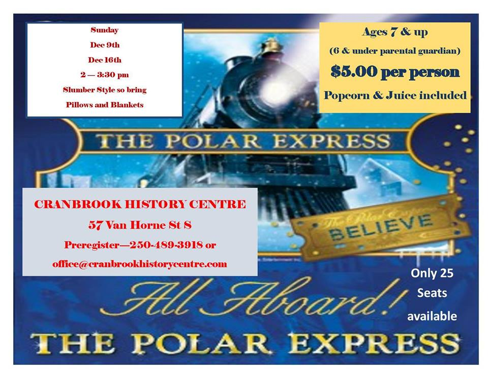 Sunday, December 9th - Join Us For A Showing of The Polar Express | Moms! Dads! Grandparents! Come join us on Sunday, December 9th for the Christmas Tea, and while your enjoying Adult time the kids can be watching Polar Express on the train! Tickets are limited to both events so buy early! Tickets for the movie are $5 pp and include popcorn and juice* Hosted by Cranbrook History Centre