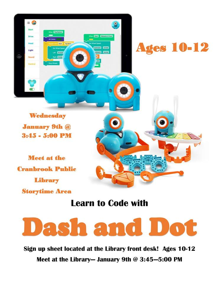 WEDNESDAY, January 9th - Coding with Dash and Dot (Ages 10-12) | Coding with Dash and Dot . Ages 10-12. Limited to 10 participants* Hosted by Cranbrook Public Library