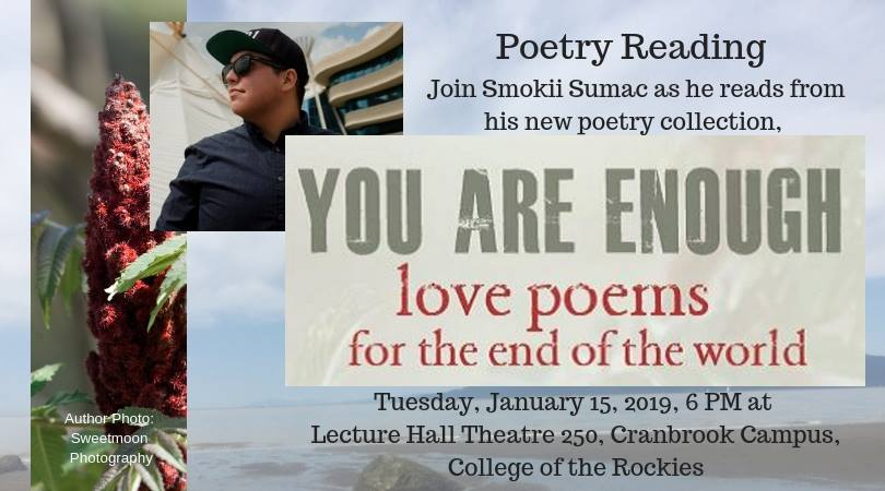 TUESDAY, January 15th - Author Reading Event: You Are Enough by Smokii Sumac | Join Smokii Sumac on Tuesday, January 15th as he reads from his fantastic debut collection of poetry, you are enough: love poems for the end of the world.Smokii Sumac presents readers with a brilliant collection of storytelling drawing upon Indigenous literary practice, and inspired by works like Billy Ray Belcourt's This Wound is a World, and Tenille Campbell's #IndianLovePoems. Sumac addresses the grief of being an Indigenous person in Canada, shares timely (and sometimes hilarious) musings on consent, sex, and gender, introduces readers to people and places he has loved and learned from, and through it all, helps us all come to know that we are enough, just as we are.* Hosted by Smokii Sumac, Kegedonce Press and COTR Aboriginal Gathering Place
