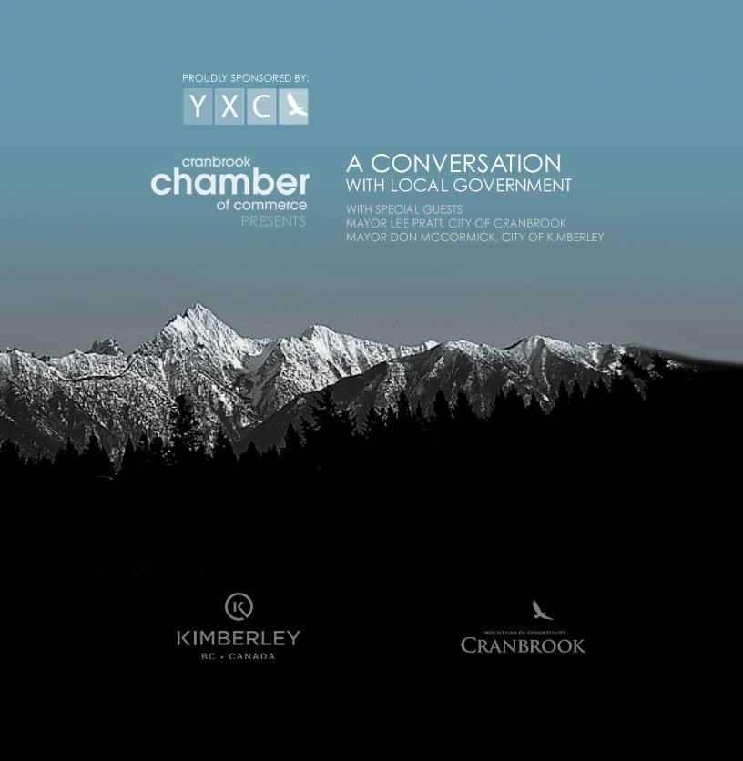 WEDNESDAY, January 16th - January 2019 Luncheon | This month's luncheon will feature a conversation with local government with special guests: Mayor Lee Pratt, City of Cranbrook & Mayor Don McCormick, City of KimberleyLearn about the exciting work in progress in our local communities: Building Business and Community- $30 for Cranbrook Chamber Members (member-rate applies to Kimberley Chamber Members as well)- $38 for Non-MembersProudly sponsored by: Canadian Rockies International Airport (YXC). Please register in advance: https://cranbrookchamber.com/events/details/january-2019-luncheon-418* Hosted by Cranbrook Chamber of Commerce