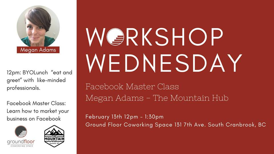 WEDNESDAY, February 13th - Workshop Wednesday Facebook Master Class | You know that your customers are on Facebook, but wonder why your page is receiving nothing but crickets! You post great content, pretty consistently and see your friends commenting on Cranbrook Buy and Swap. Why don't you have the engagement you see other pages have!?Don't worry, it's not you - it's Facebook. Really! In this Lunch and Learn we will go over the sacred Facebook algorithm. Basically it's the key to understanding why some posts perform well, and others, well, don't. You will also learn the best types of content to post, how to engage your audience and get more likes.* Hosted by Ground Floor Coworking Space and Mountain Hub