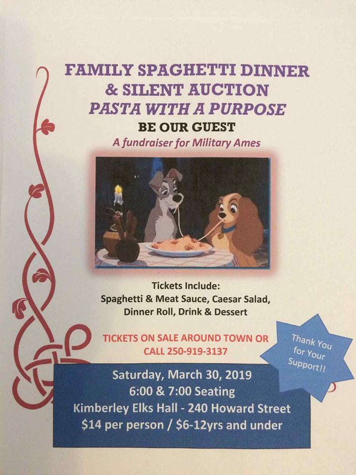 Saturday March 30th - Pasta with a Purpose. Military Ames | Military Ames will be doing their second annual Pasta with a Purpose on the 30th of March, with two seatings at 6 and 7pm at the Kimberley Elks Hall.Tickets are $14 For adults $6 For children 12 and under. Contact Cindy at 250-919-3137 for tickets or they can be found around the community at places such as Bears Eatery* Hosted by Kyle Dalum