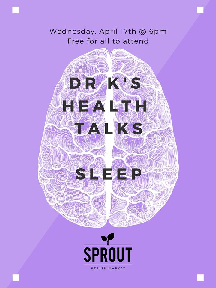 WEDNESDAY, April 17th - Dr K's Health Talks: SLEEP | All are welcome to join us at 6pm on Wednesday, April 17th at Sprout for a free evening of information from our resident ND, Dr. Katelyn Mudry.Dr K will discuss the how, what and why of sleep. She'll go over the science behind sleeplessness and the health risks of poor sleep. She'll explain the many ways you can improve your sleep through lifestyle and natural remedies.Light snacks and beverages will be provided. Attendees will receive a discount on any purchase made after the presentation.* Hosted by Sprout Health Market and Dr. Katelyn Mudry - Naturopathic Family Medicine