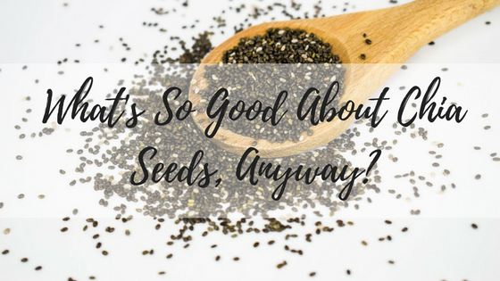 What's So Good About Chia Seeds, Anyway?.png