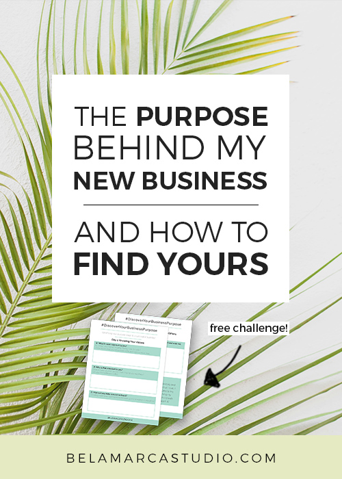 The Purpose Behind My Business and how to Find Yours | BelaMarca Studio