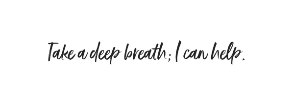 take a deep breath; I can help..png