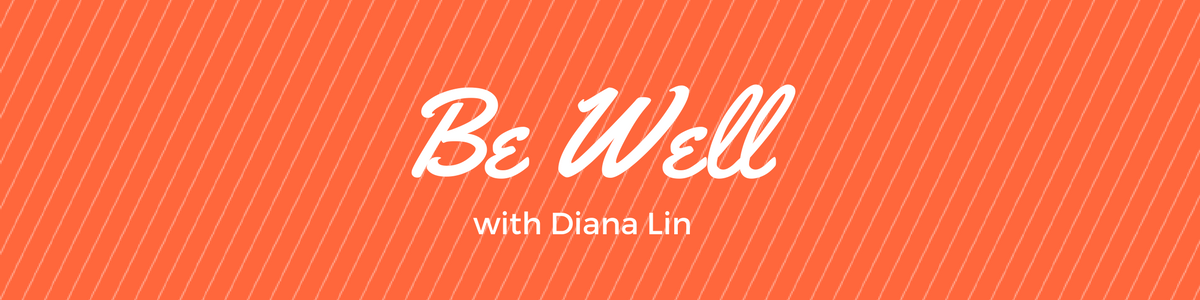 Overcome Burnout + Find Purpose | Be Well with Diana Lin