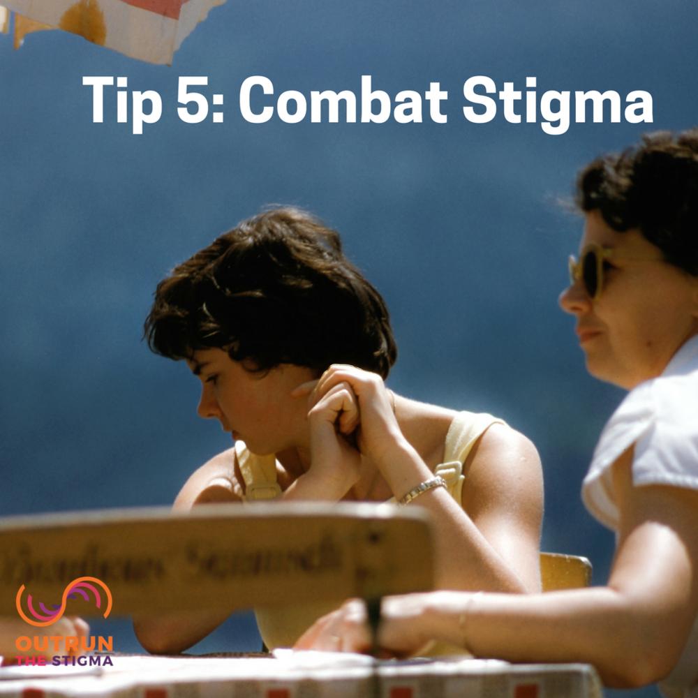 Tip 5: Combat Stigma