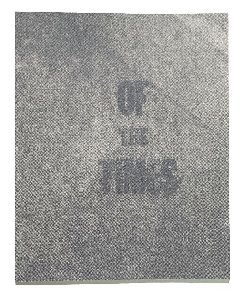 OF THE TIMES,  screen print, risograph & letterpress, edition 30, 2017.