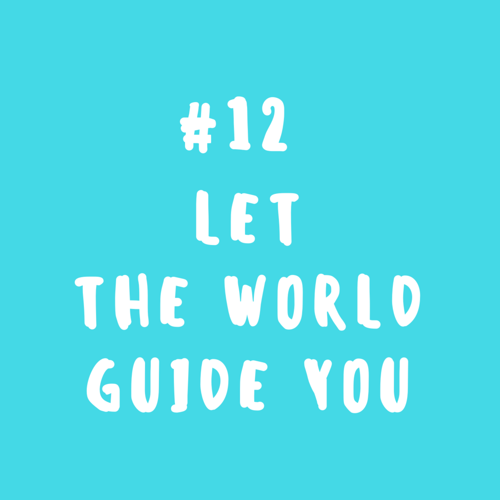 Let the world guide you