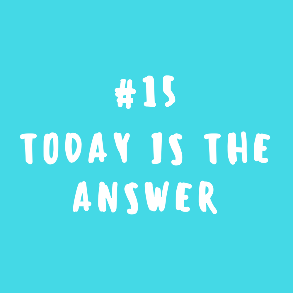 Today is the answer