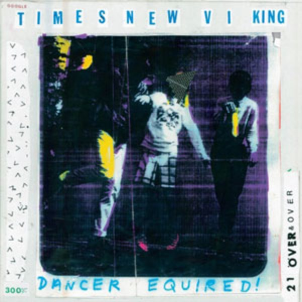 Times New Viking - Dancer Equired