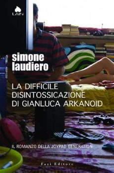 La Difficile disintossicazione di Gianluca Arkanoid (Simone Laudiero), Fazi Editori, 2008, pp. 206, € 14,50.