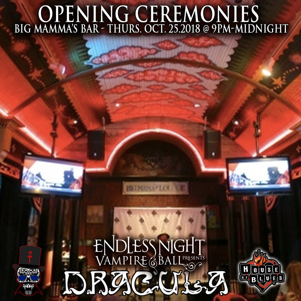 OPENING CEREMONIES Thursday October 25th 9pm-Midnight BIG MAMMAS BAR HOB    Join us for the opening ceremonies on Thursday October 25th from 9pm to Midnight.. Vampire Ritual by Father Sebastiaan at 11pm to open the gates wide for the Endless Night Festival 2018. This is an informal event with no dress code expectations.