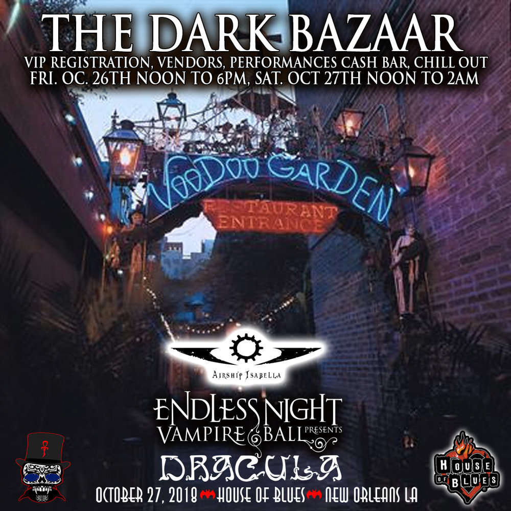 THE DARK BAZAAR  Friday Oct 26 & Sat. Oct 27  Noon to 6pm VOODOO GARDEN HOB   Come hang out in our daytime event with VIP registration, vendors, cocktails and live music. Hosted by Airship Isibella.