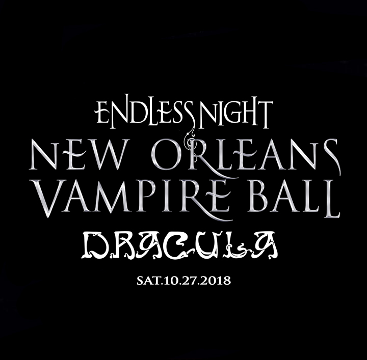 """NEW ORLEANS VAMPIRE BALL """"DRACULA"""" Saturday October 27th 10pm-4am House of Blues Music Hall       The main event featuring the CIRQUE at Midnight and a live performance by the Belle Morte 1O:3Opm. This event is the strict dress code and center point of the Endless Night Vampire Weekend."""