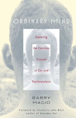 Barry Magid   Ordinary Mind: Exploring the Common ground Between Zen and Psychoanalysis