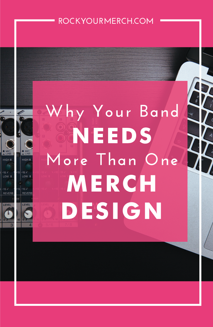Why Your Band Needs More Than One Merch Design