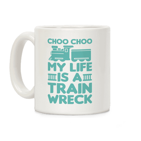 mug11oz-whi-z1-t-choo-choo-my-life-is-a-trainwreck.png