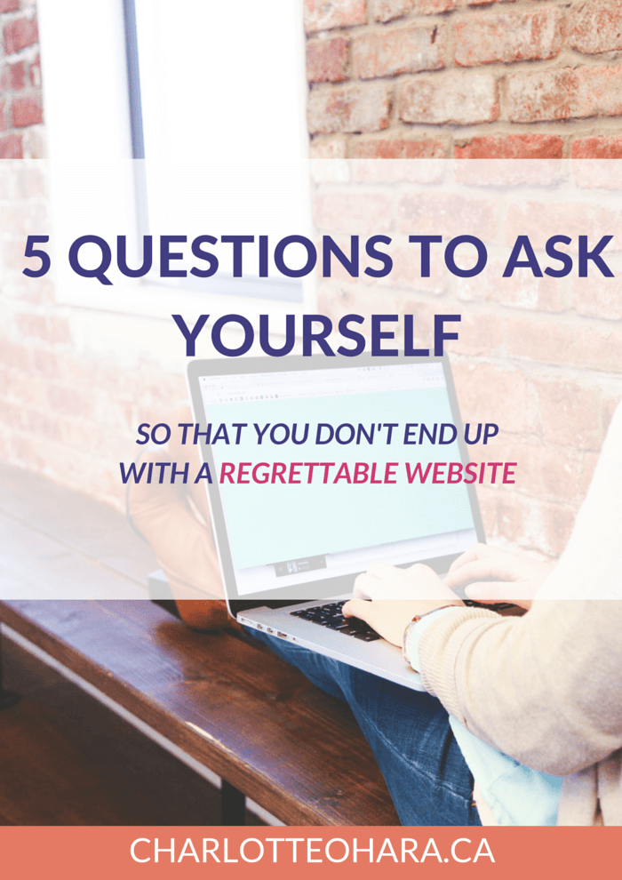 5 questions to ask yourself so that you don't end up with a regrettable website