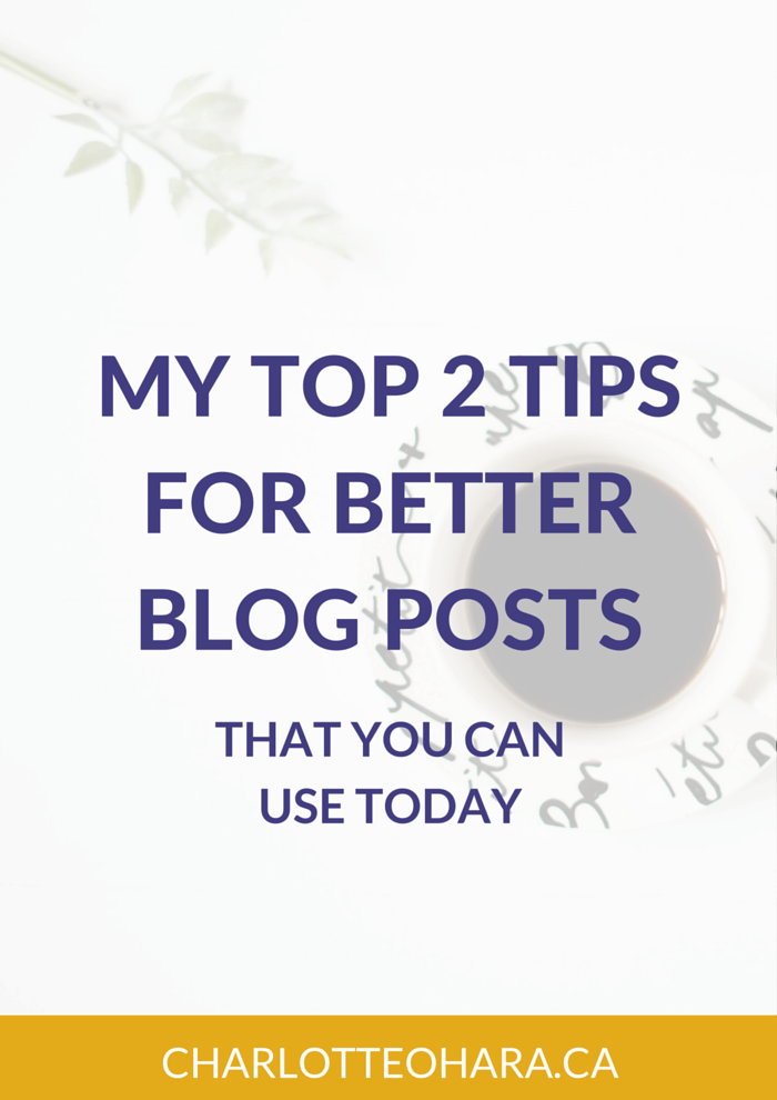 My top 2 tips for better blog posts