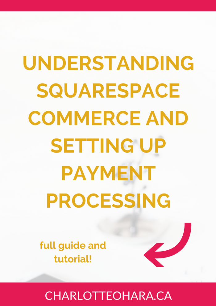 Everything you need to know about Squarespace commerce and setting up payment processing | squarespace commerce