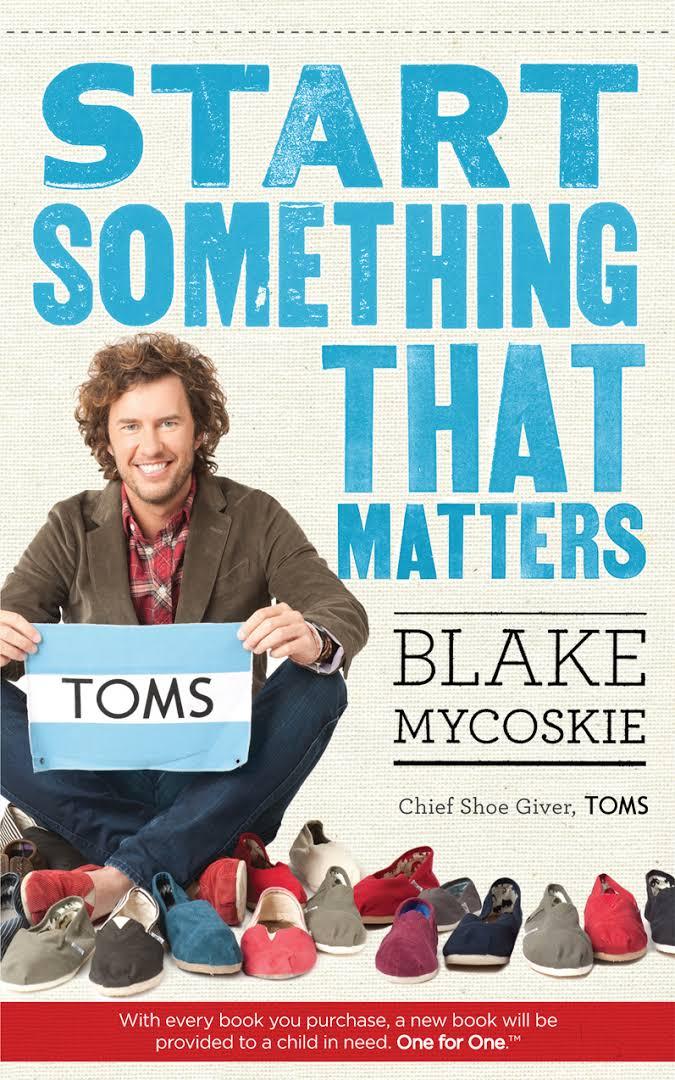 Start Something that matters | Blake Mycoskie