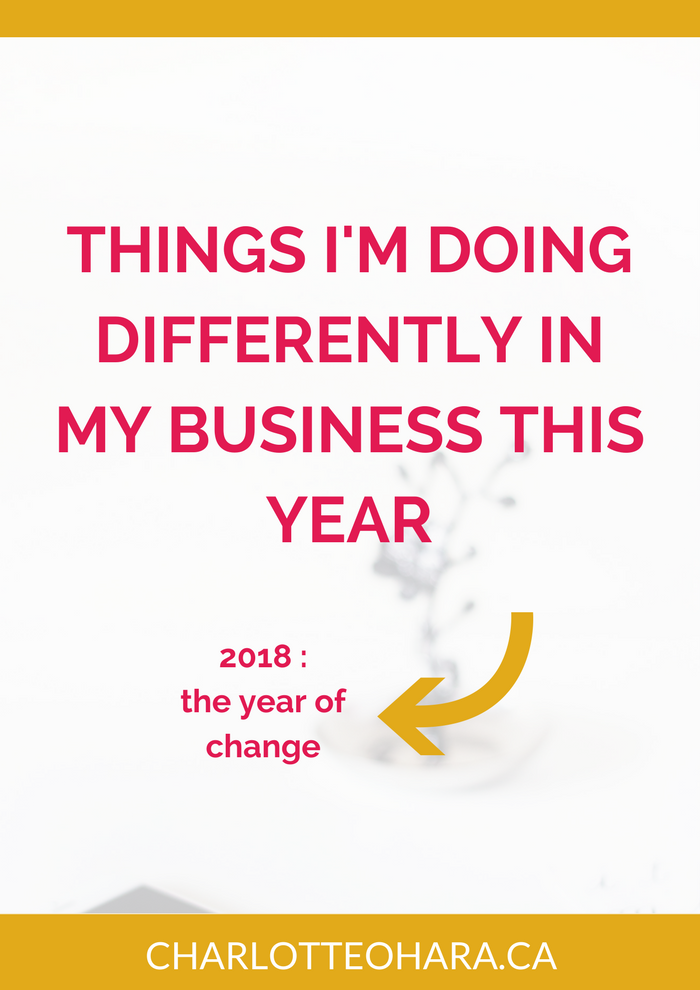 Things I'm doing differently in my business this year 2018 | Charlotte O'Hara