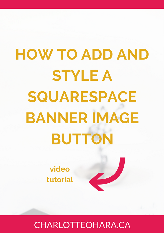 How To Add And Style Buttons On A Squarespace Banner Image Video Tutorial Charlotte O Hara