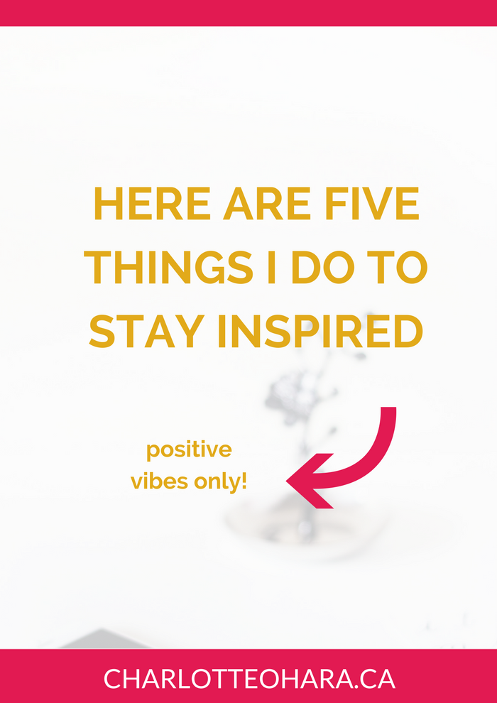 Here are five things I do to stay inspired | 5 things to stay inspired