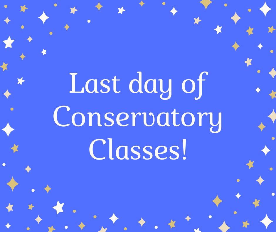Last day of Conservatory Classes!.png