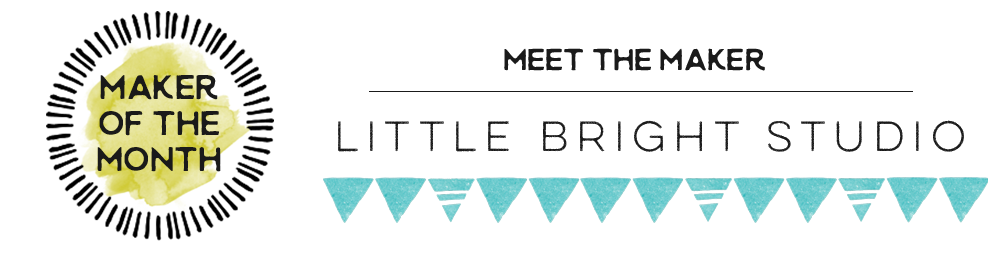 Maker of the Month- Little Bright Studio