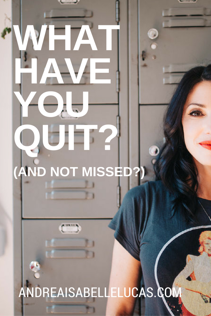 What have you QUIT and not missed???
