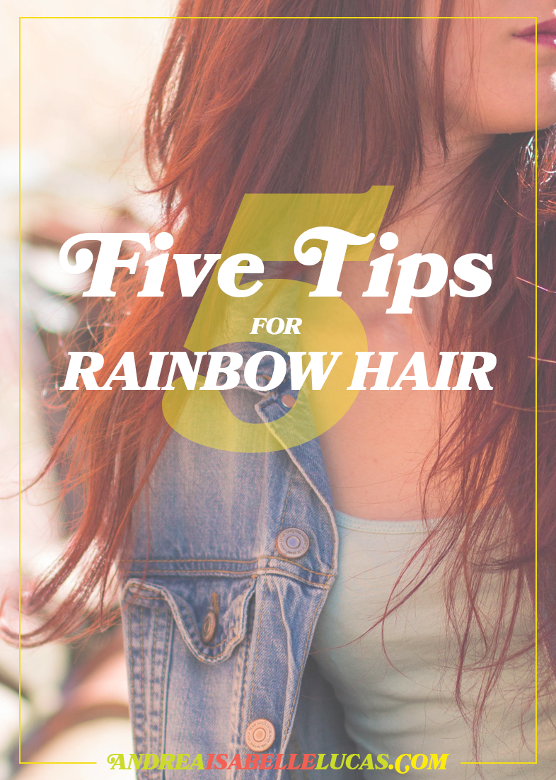 5 tips for RAINBOW color hair from Andrea Isabelle Lucas!