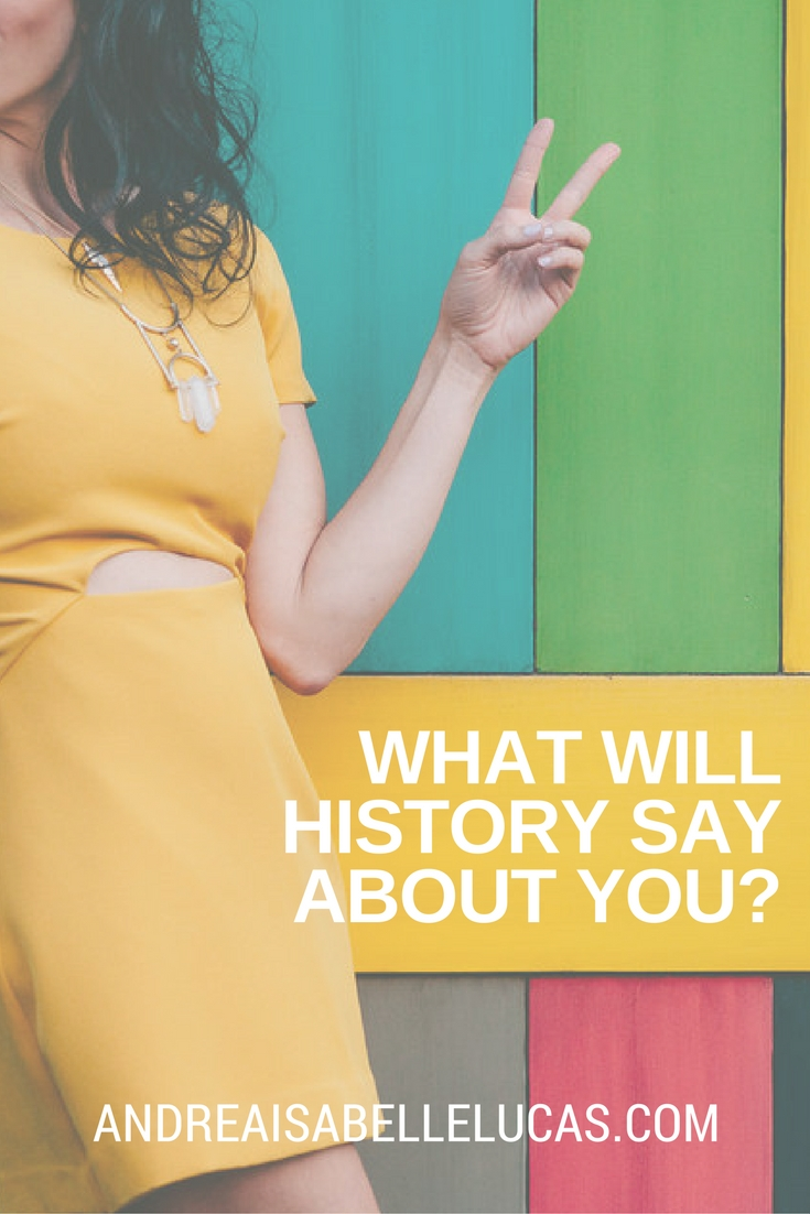 what will history say about you-.jpg