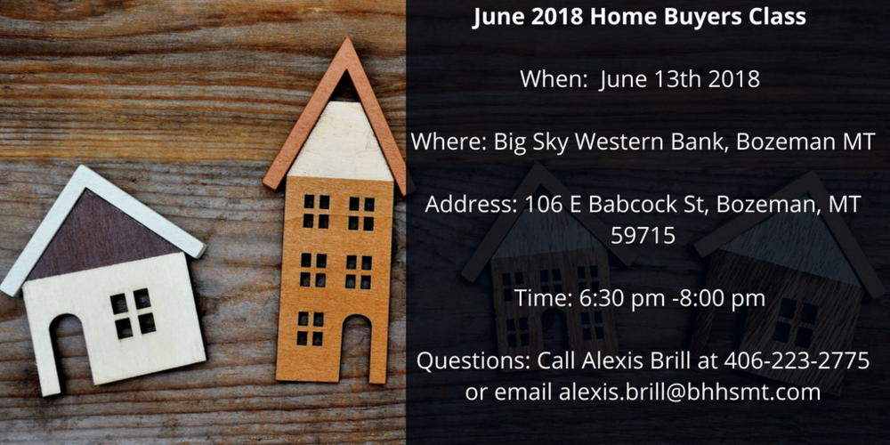 June 2018 Home Buyers Class When_ June 13th 2018 Where_ Big Sky Western Bank, Bozeman MTAddress_ 106 E Babcock St, Bozeman, MT 59715Time_ 6_30 pm -8_00 pm Questions_ Call Alexis Brill at 406-223-2775 or email alexis..png