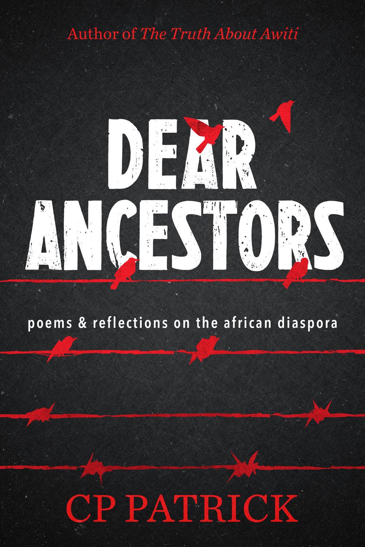 Dear Ancestors by CP Patrick
