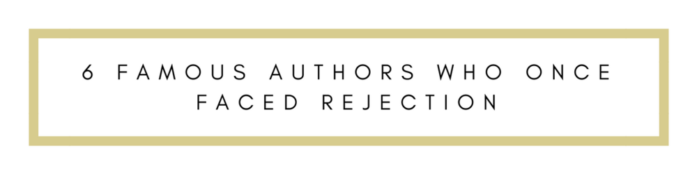 6 Famous Authors That Once Faced Rejection