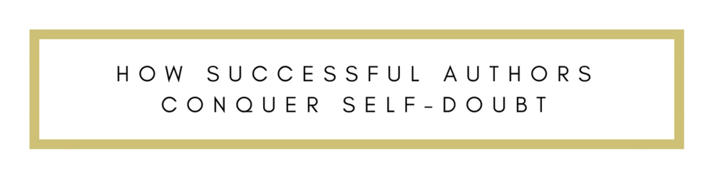 How Successful Authors Conquer Self-Doubt