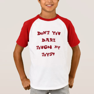 dont_you_dare_touch_my_toys_t_shirt-r1a240bfd4e264c1598499d9de766945d_65o3c_324.jpg