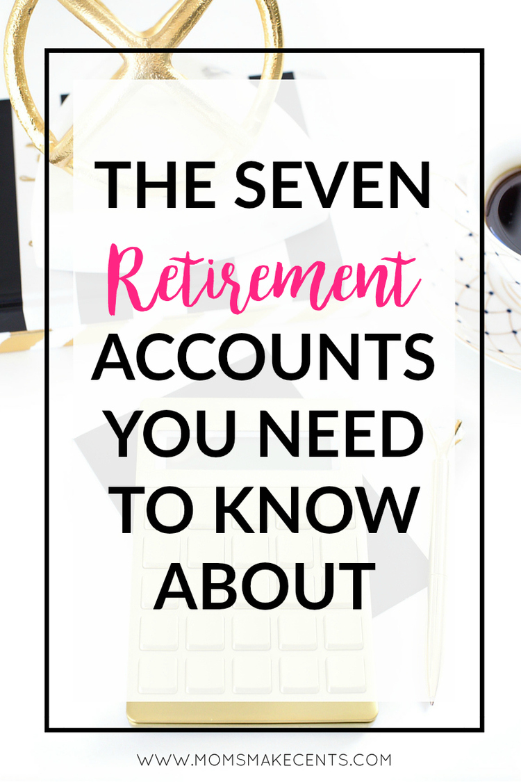 The Seven Retirement Accounts You Need To Know About Moms Make