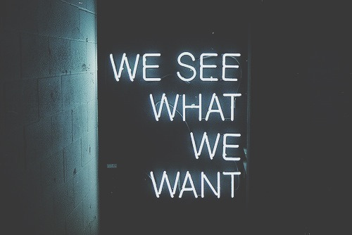 we see what we want.jpg
