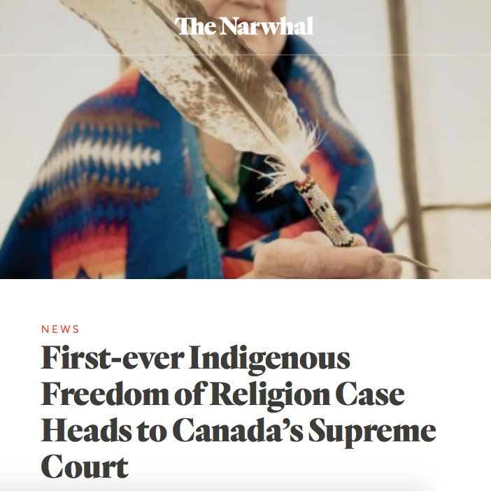 The Narwhal: - First-ever Indigenous Freedom of Religion Case Heads to Canada's Supreme Court