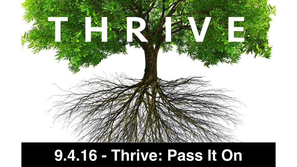 9.4.16 - Thrive: Pass It On