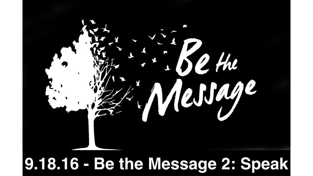 09.18.2016 Be the Message 2: Speak
