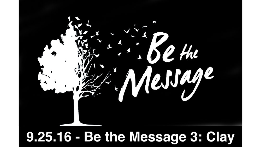 9.25.16 - Be the Message 3: Clay