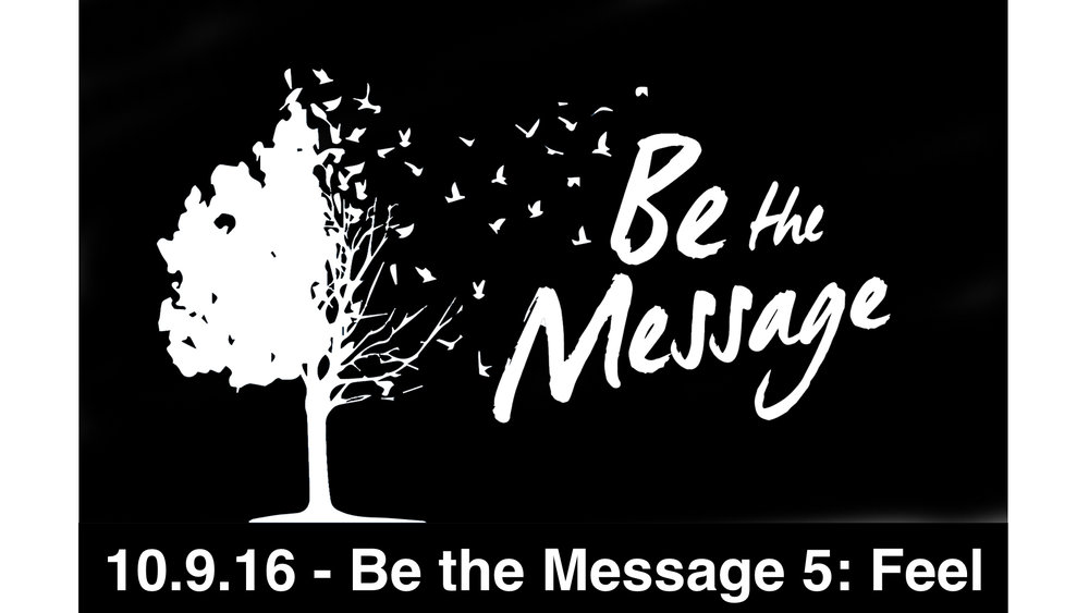 10.9.16 - Be the Message 5: Feel